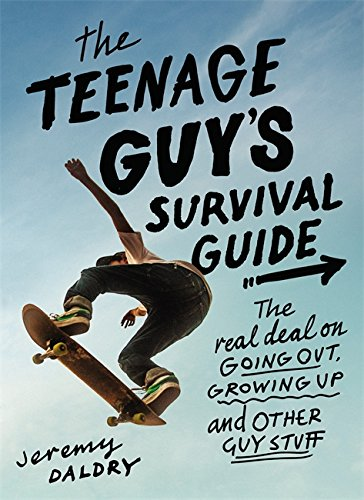 The Teenage Guy's Survival Guide: The Real Deal on Going Out, Growing Up, and Other Guy Stuff
