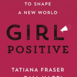 Girl Positive: Supporting Girls to Shape a New World